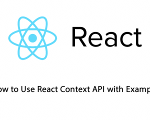 How to Use React Context API with Example