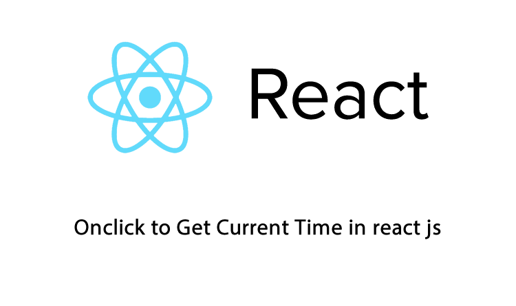 Onclick to Get Current Time in react js