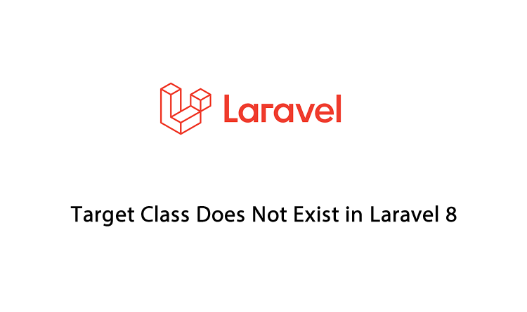 Target Class Does Not Exist in Laravel 8