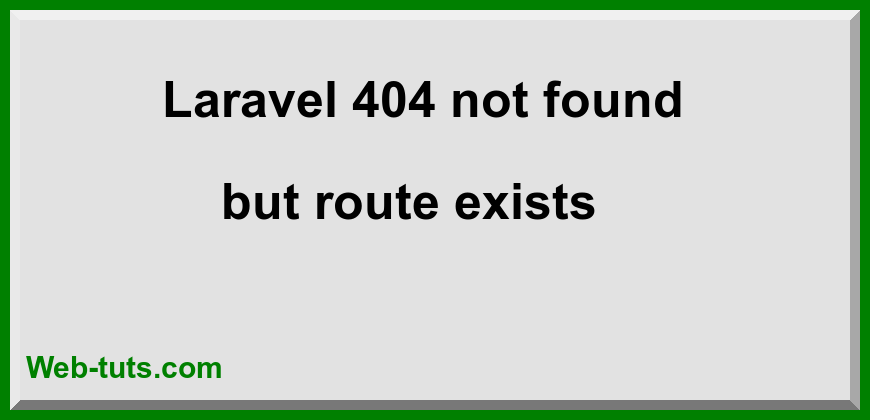 404 Not Found but Route Exist in Laravel
