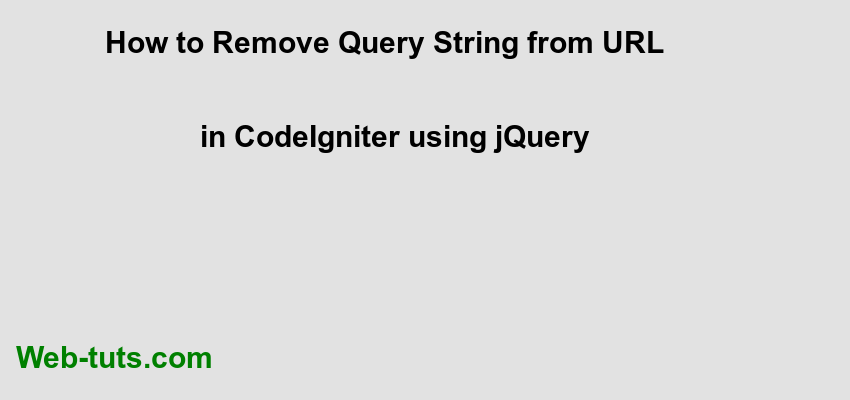 How to Remove Query String from URL in CodeIgniter using jQuery