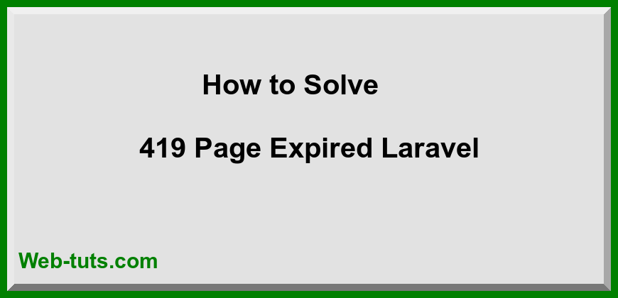 How to Solve 419 Page Expired Laravel