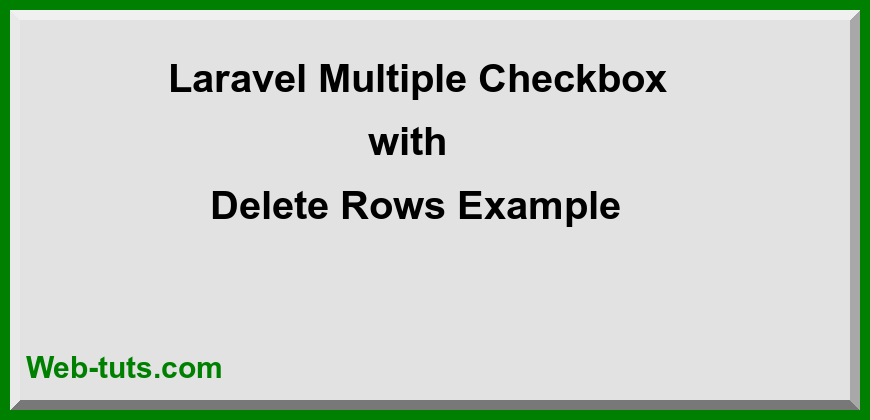 Laravel Multiple Checkbox with Delete Rows Example