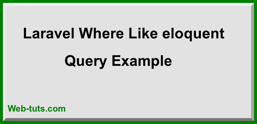 Laravel Where Like eloquent Query Example