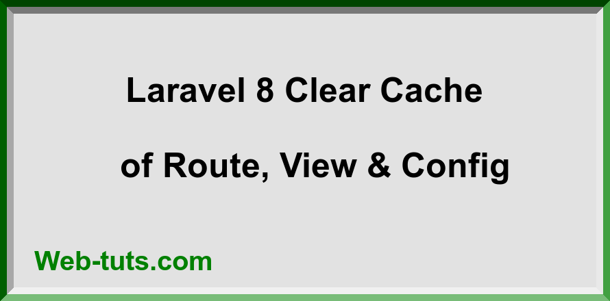Laravel 8 Clear Cache of Route, View & Config