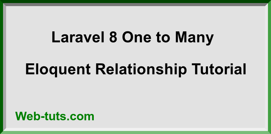 Laravel 8 One to Many Eloquent Relationship Tutorial