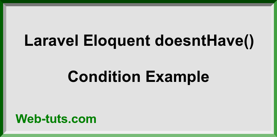 Laravel Eloquent doesntHave() Condition Example