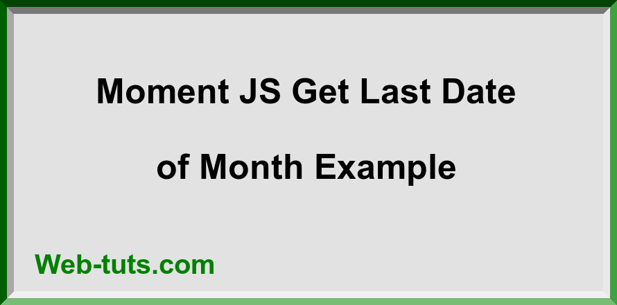 Moment JS Get Last Date of Month Example