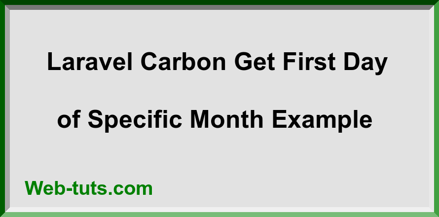 Laravel Carbon Get First Day of Specific Month Example